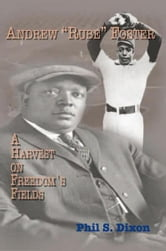 Andrew ''Rube'' Foster, A Harvest on Freedom's Fields ebook by Phil S. Dixon