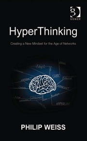 HyperThinking - Creating a New Mindset for the Age of Networks ebook by Mr Philip Weiss