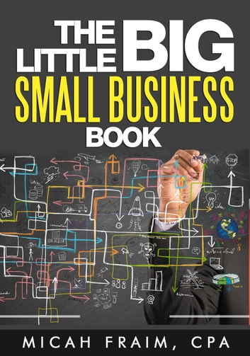 The Little Big Small Business Book ebook by Micah Fraim