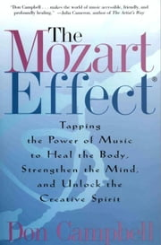 The Mozart Effect - Tapping the Power of Music to Heal the Body, Strengthen the Mind, and Unlock the Creative Spirit ebook by Don Campbell