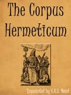 Corpus Hermeticum ebook by G.R.S. Mead