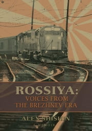 ROSSIYA: Voices from the Brezhnev Era ebook by Alex Shishin