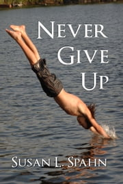 Never Give Up ebook by Susan L Spahn