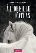 À l'oreille d'Atlas ebook by Charlotte BOUSQUET