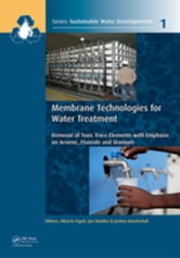 Membrane Technologies for Water Treatment: Removal of Toxic Trace Elements with Emphasis on Arsenic, Fluoride and Uranium ebook by Figoli, Alberto