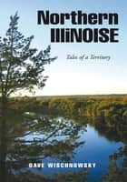Northern IlliNOISE ebook by Dave Wischnowsky