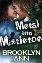 Metal and Mistletoe ebook by Brooklyn Ann