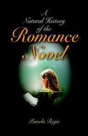 A Natural History of the Romance Novel ebook by Pamela Regis