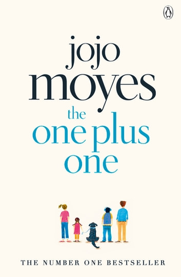 The One Plus One - Discover the author of Me Before You, the love story that captured a million hearts ebook by Jojo Moyes