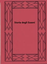 Storia degli Esseni ebook by Elia Benamozegh