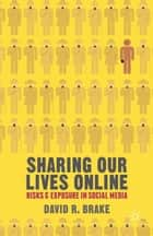 Sharing our Lives Online ebook by David R. Brake