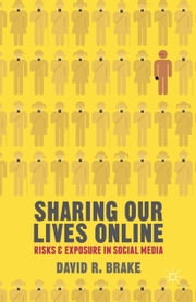 Sharing our Lives Online - Risks and Exposure in Social Media ebook by D. Brake