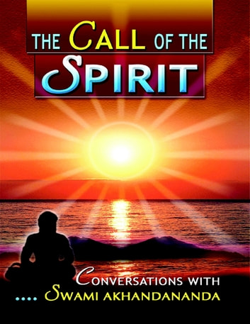 The Call of the Spirit: Conversations With Swami Akhandananda ebook by Swami Nirmayananda