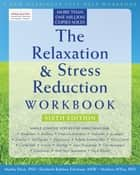 The Relaxation and Stress Reduction Workbook eBook by Martha Davis, PhD, Elizabeth Robbins Eshelman,...