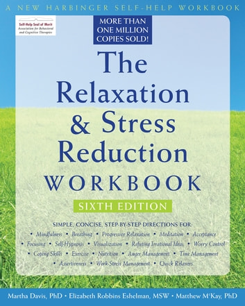The Relaxation and Stress Reduction Workbook eBook by Martha Davis, PhD,Elizabeth Robbins Eshelman, MSW,Matthew McKay, PhD
