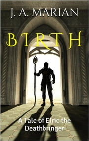 Birth - A Tale of Elric the Deathbringer ebook by J. A. Marian
