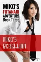 Miko's Rebellion (Futa on Female Erotic Adventure) - Miko's Futanari Adventure, #3 ebook by Jackie Cummings