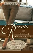 Renata and the Fall from Grace - The Gustafson Girls, #2 ebook by Becky Doughty