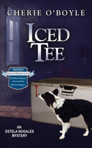 Iced Tee - Estela Nogales, #2 ebook by Cherie O'Boyle