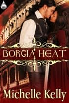 Borgia Heat ebook by Michelle Kelly