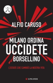 Milano ordina uccidete Borsellino ebook by Alfio Caruso