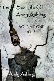 The SEX LIFE of Andy Ashling - Volume One episodes 1-3 ebook by Andy Ashling