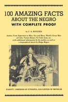 100 Amazing Facts About the Negro with Complete Proof - A Short Cut to The World History of The Negro ebook by J. A. Rogers