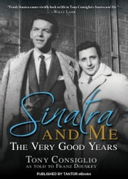 Sinatra and Me - The Very Good Years ebook by Franz Douskey,Tony Consiglio