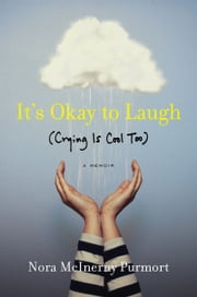 It's Okay to Laugh - (Crying Is Cool Too) ebook by Nora McInerny Purmort