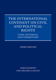 The International Covenant on Civil and Political Rights - Cases, Materials, and Commentary ebook by Sarah Joseph,Melissa Castan