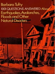 1001 Questions Answered About - Earthquakes, Avalanches, Floods and Other Natural Disasters ebook by Barbara Tufty