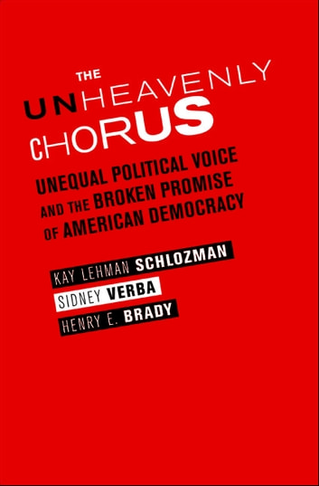 The Unheavenly Chorus - Unequal Political Voice and the Broken Promise of American Democracy ebook by Kay Lehman Schlozman,Sidney Verba,Henry E. Brady