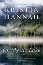 On Mystic Lake - A Novel ebook by Kristin Hannah
