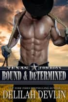 Bound & Determined - Texas Cowboys, #4 ebook by Delilah Devlin