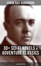 EDGAR RICE BURROUGHS: 30+ Sci-Fi Novels & Adventure Classics (Illustrated Edition) - The Tarzan Series, The Barsoom Series, The Pelucidar Series, Caspak Trilogy, The Mucker Trilogy, Lost World Novels, Fantastic Stories, Historical Novels and more ebook by Edgar Rice Burroughs, J. Allen St. John, Frank R. Paul