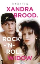 Xandra Brood. Rock-'n-roll widow ebook by Rutger Vahl