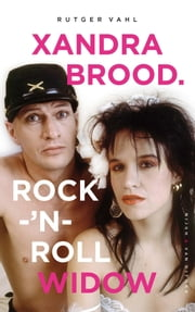 Xandra Brood. Rock-'n-roll widow ebook by Kobo.Web.Store.Products.Fields.ContributorFieldViewModel