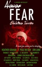 Never Fear: Christmas Terrors ebook by Heather Graham, F. Paul Wilson, Jon Land,...
