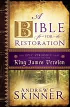 A Bible Fit for the Restoration ebook by Andrew Skinner