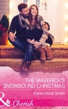 The Maverick's Snowbound Christmas (Mills & Boon Cherish) (Montana Mavericks: The Great Family Roundup, Book 5) ebook by Karen Rose Smith