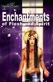 The Enchantments of Flesh and Spirit ebook by Storm Constantine