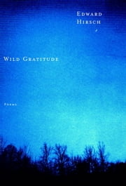 Wild Gratitude ebook by Edward Hirsch