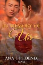 In Memory of Us ebook by Ana J. Phoenix