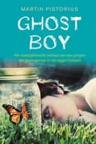 Ghost Boy ebook by Martin Pistorius,Megan Lloyd Davies,Janke Greving
