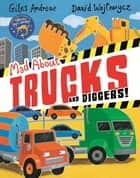 Mad About Trucks and Diggers! ebook by David Wojtowycz, Giles Andreae