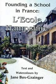 Founding a School in France: L'Ecole Hampshire ebook by Jane Box-Grainger