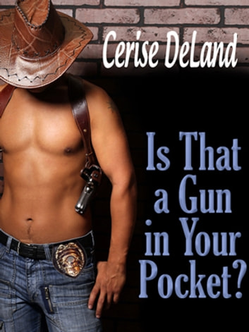 IS THAT A GUN IN YOUR POCKET? ebook by Cerise DeLand