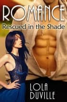 Rescued In The Shade - A Billionaire Vampire Romance ebook by Lola DuVille