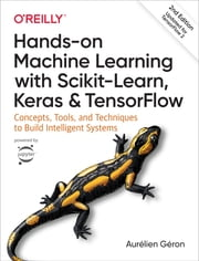 Hands-On Machine Learning with Scikit-Learn, Keras, and TensorFlow - Concepts, Tools, and Techniques to Build Intelligent Systems ebook by Aurélien Géron