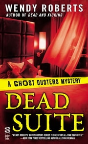 Dead Suite - A Ghost Dusters Mystery ebook by Wendy Roberts